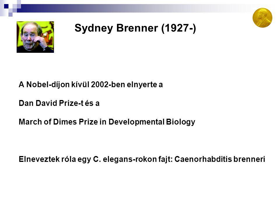 Sydney Brenner (1927-) A Nobel-díjon kívül 2002-ben elnyerte a