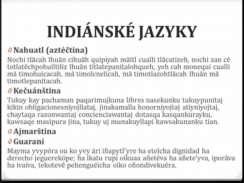 INDIÁNSKÉ JAZYKY Nahuatl (aztéčtina) Kečuánština Ajmarština Guaraní