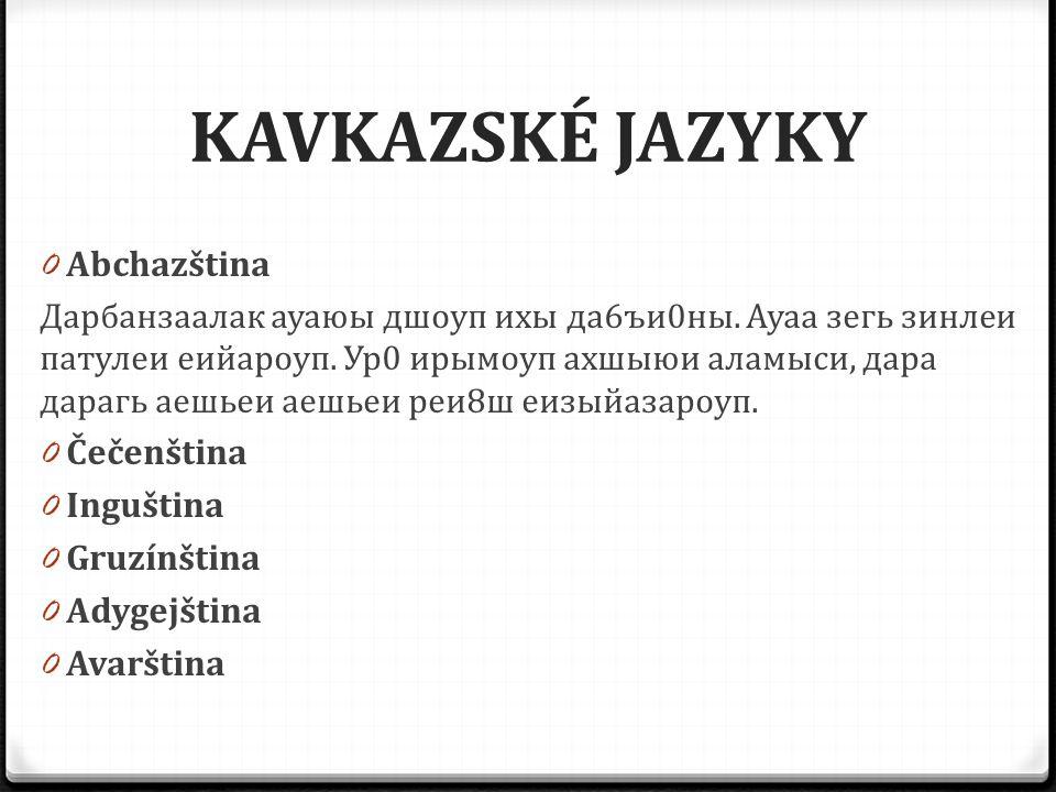 KAVKAZSKÉ JAZYKY Abchazština Čečenština Inguština Gruzínština