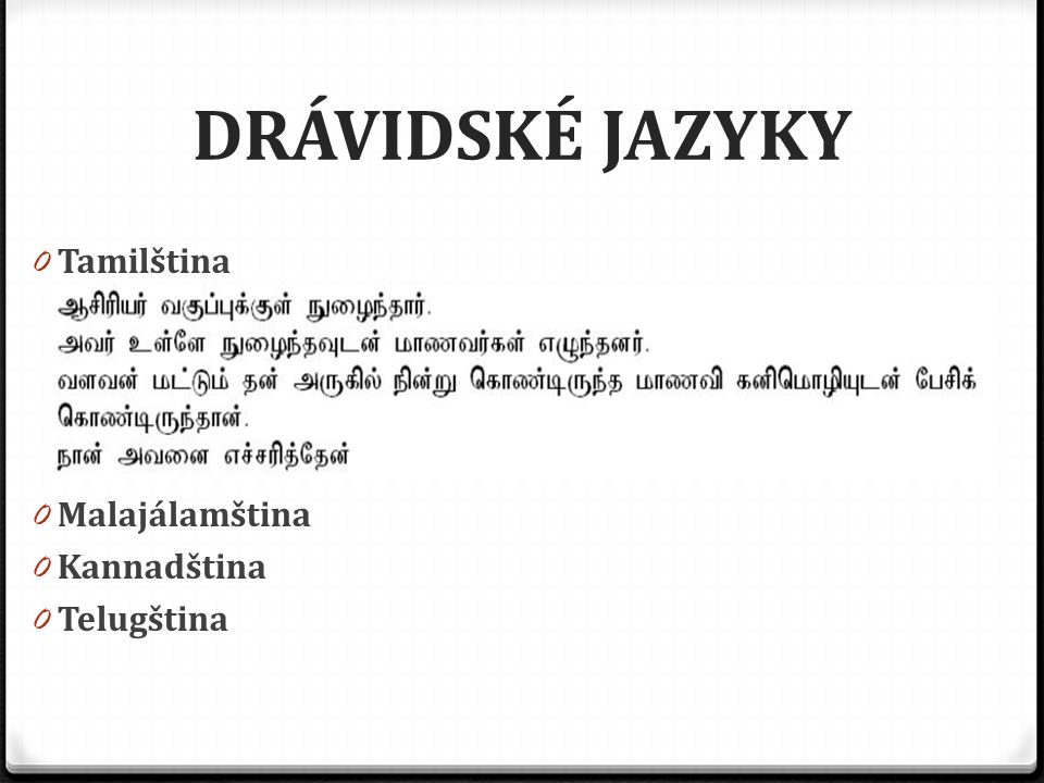 DRÁVIDSKÉ JAZYKY Tamilština Malajálamština Kannadština Telugština
