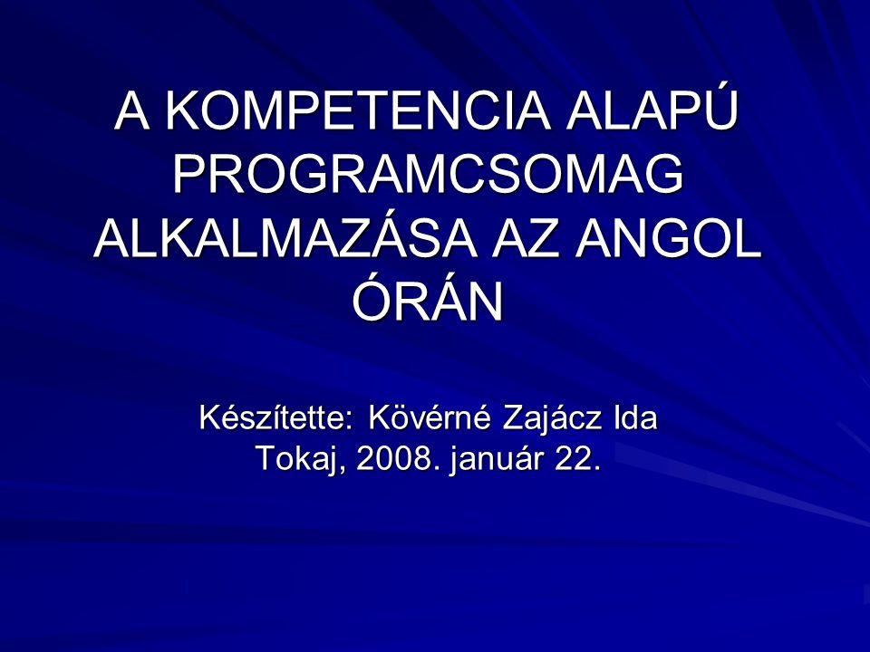 A KOMPETENCIA ALAPÚ PROGRAMCSOMAG ALKALMAZÁSA AZ ANGOL ÓRÁN Készítette: Kövérné Zajácz Ida Tokaj, 2008.