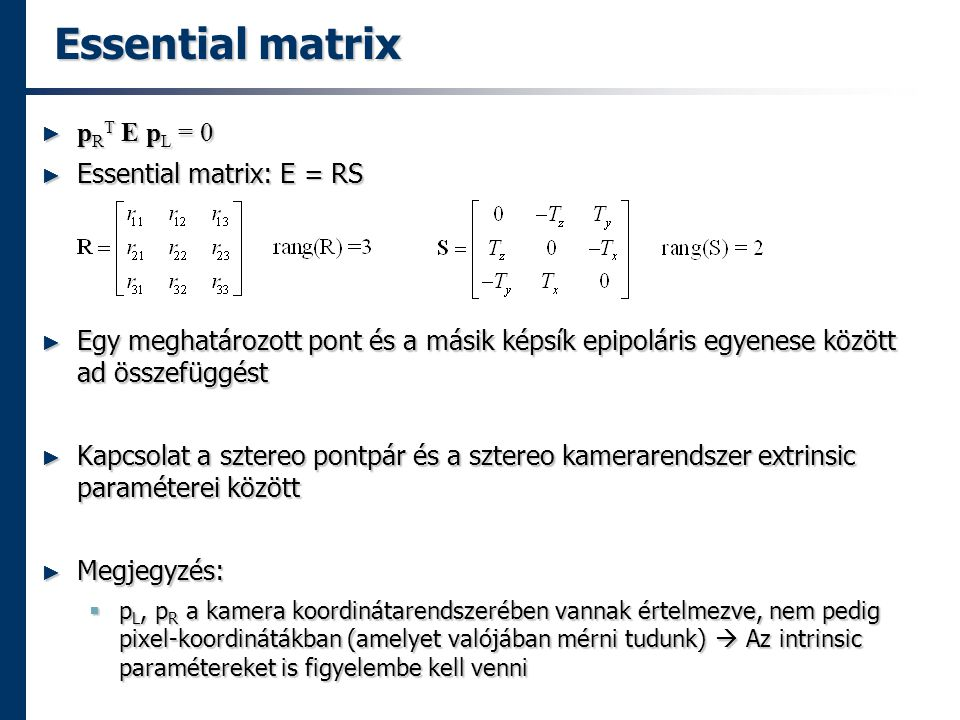 Essential matrix pRT E pL = 0 Essential matrix: E = RS