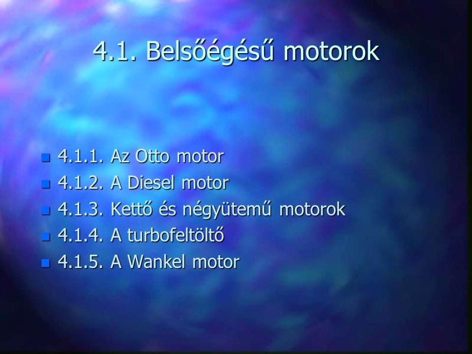 4.1. Belsőégésű motorok 4.1.1. Az Otto motor 4.1.2. A Diesel motor