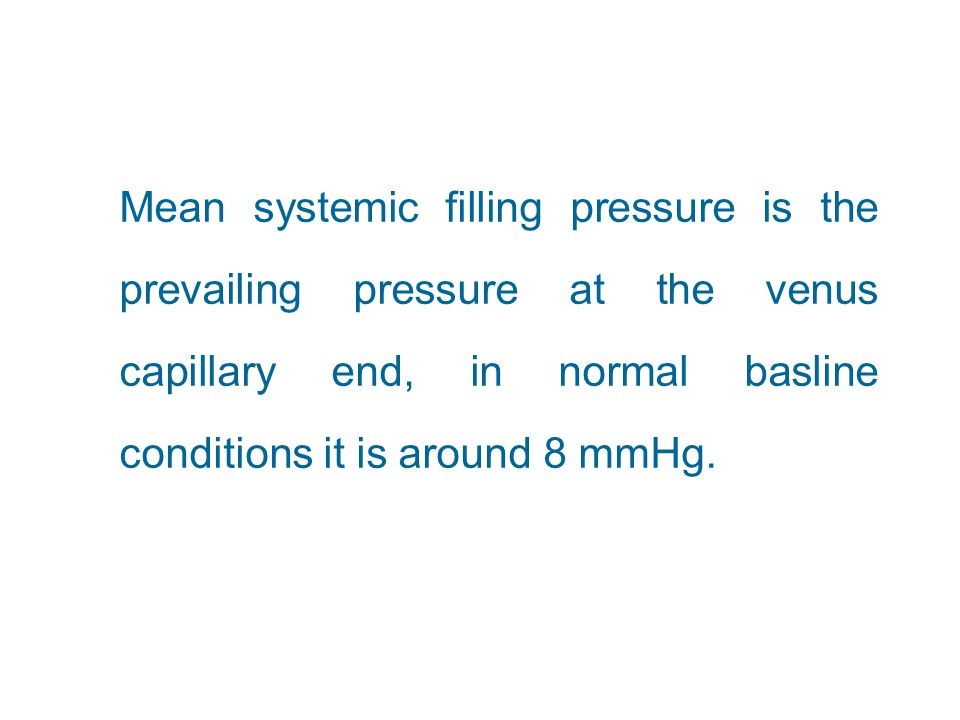 Mean systemic filling pressure is the prevailing pressure at the venus capillary end, in normal basline conditions it is around 8 mmHg.