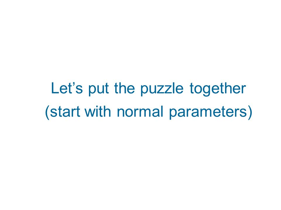 Let's put the puzzle together (start with normal parameters)