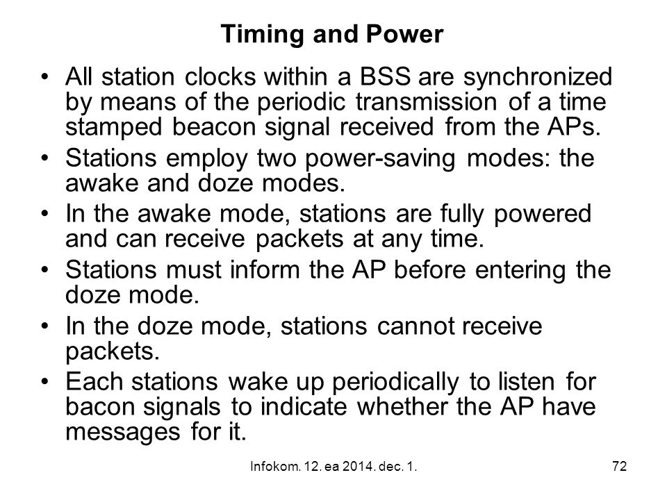 Stations employ two power-saving modes: the awake and doze modes.