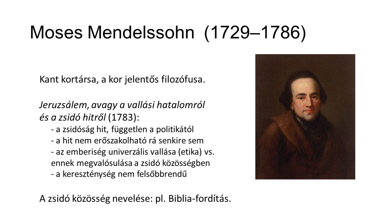 Moses Mendelssohn (1729–1786) Kant kortársa, a kor jelentős filozófusa. Jeruzsálem, avagy a vallási hatalomról és a zsidó hitről (1783):