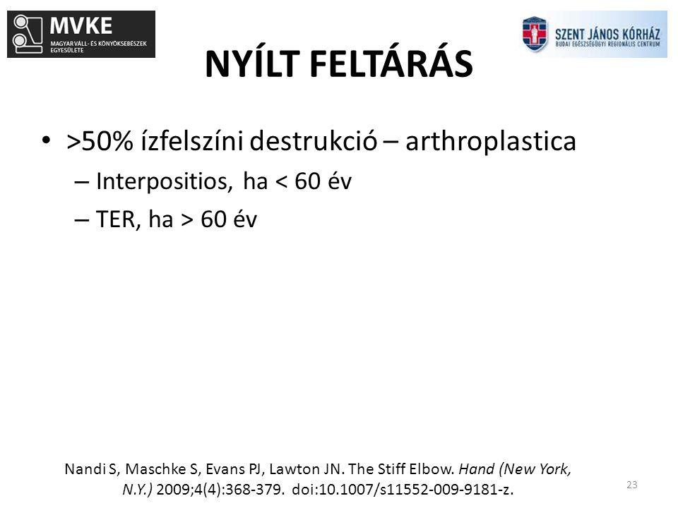 NYÍLT FELTÁRÁS >50% ízfelszíni destrukció – arthroplastica