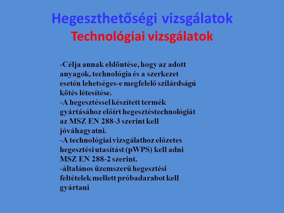 Hegeszthetőségi vizsgálatok Technológiai vizsgálatok