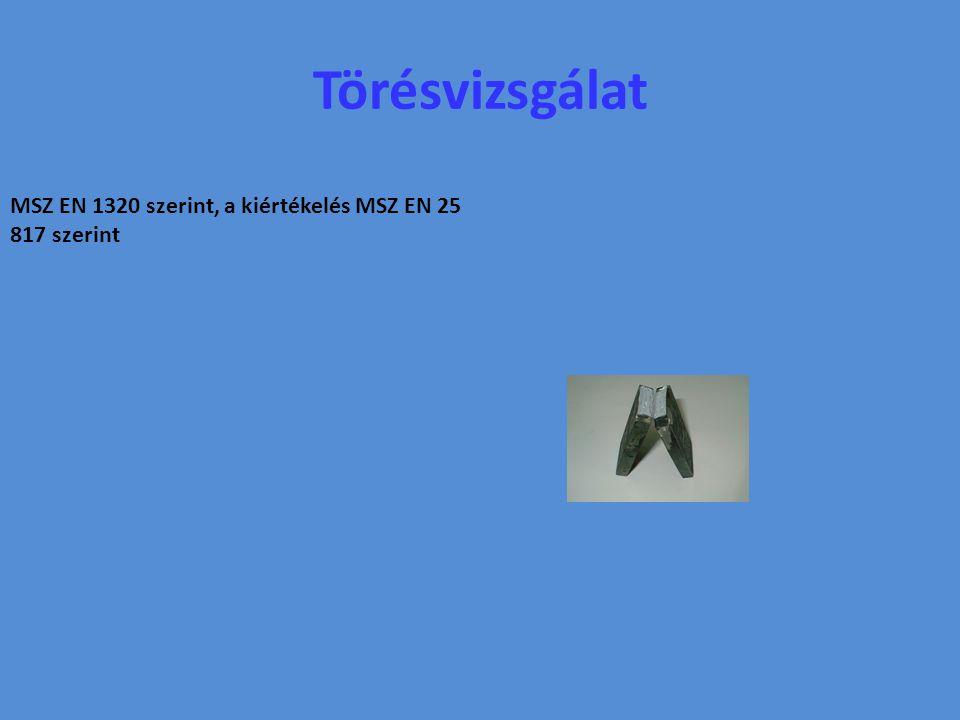 Törésvizsgálat MSZ EN 1320 szerint, a kiértékelés MSZ EN 25 817 szerint