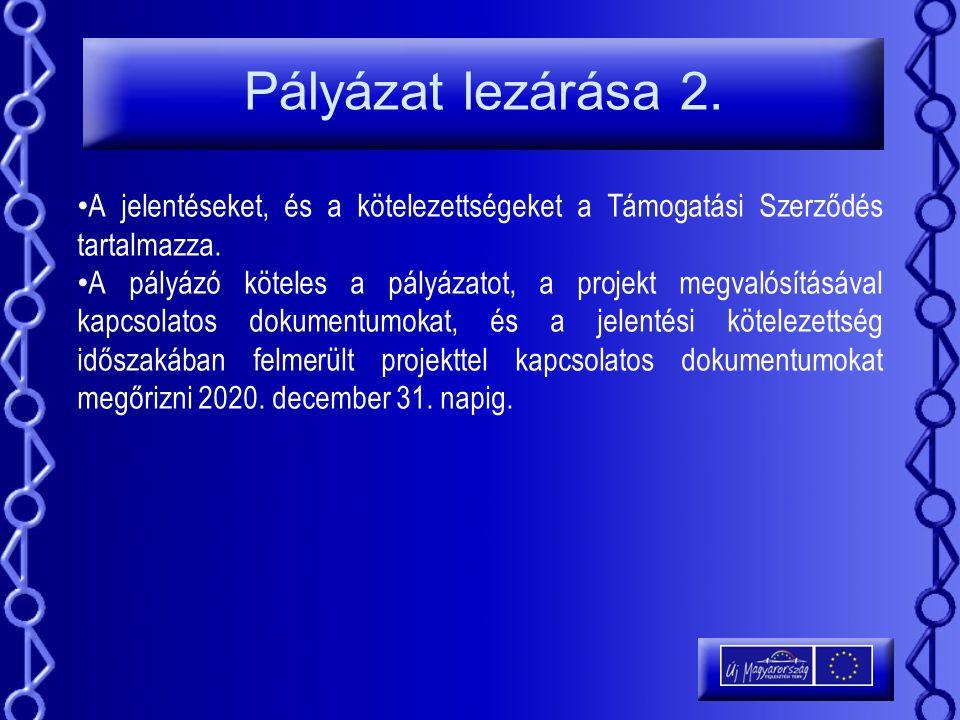 Pályázat lezárása 2. A jelentéseket, és a kötelezettségeket a Támogatási Szerződés tartalmazza.