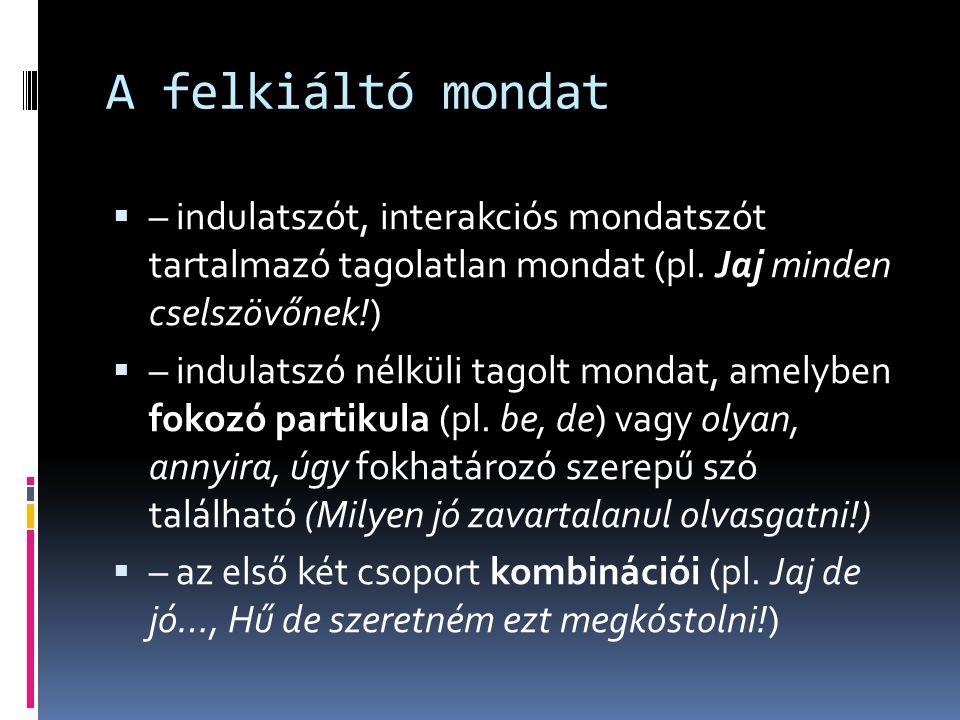 A felkiáltó mondat – indulatszót, interakciós mondatszót tartalmazó tagolatlan mondat (pl. Jaj minden cselszövőnek!)