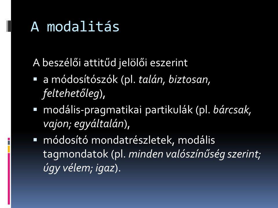 A modalitás A beszélői attitűd jelölői eszerint
