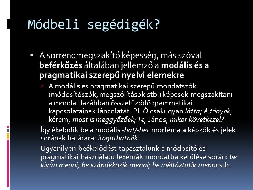 Módbeli segédigék A sorrendmegszakító képesség, más szóval beférkőzés általában jellemző a modális és a pragmatikai szerepű nyelvi elemekre.