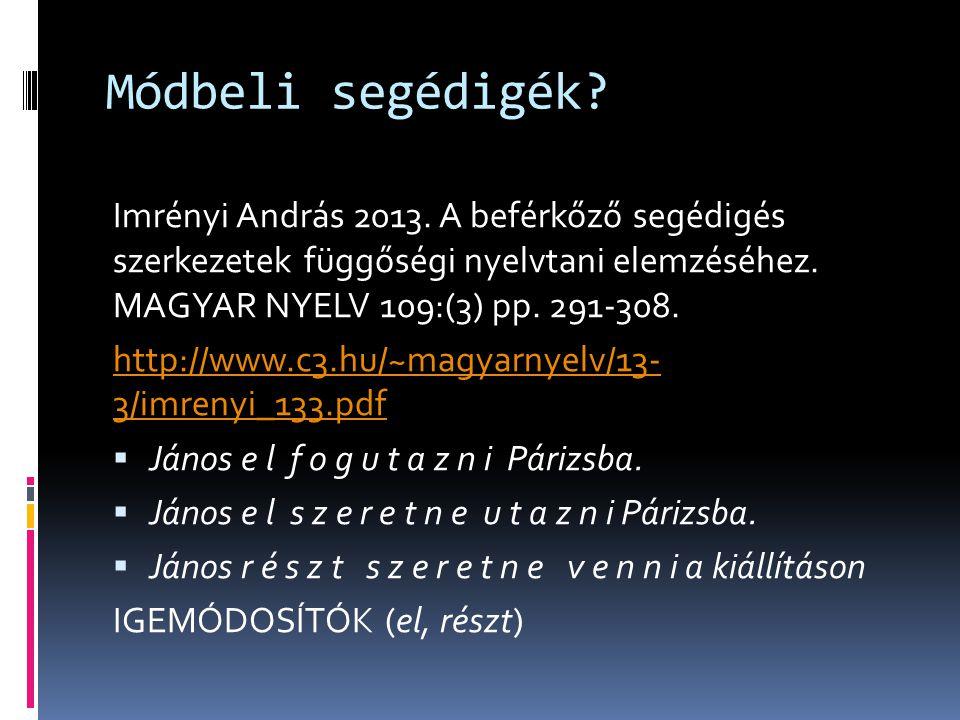 Módbeli segédigék Imrényi András 2013. A beférkőző segédigés szerkezetek függőségi nyelvtani elemzéséhez. MAGYAR NYELV 109:(3) pp. 291-308.