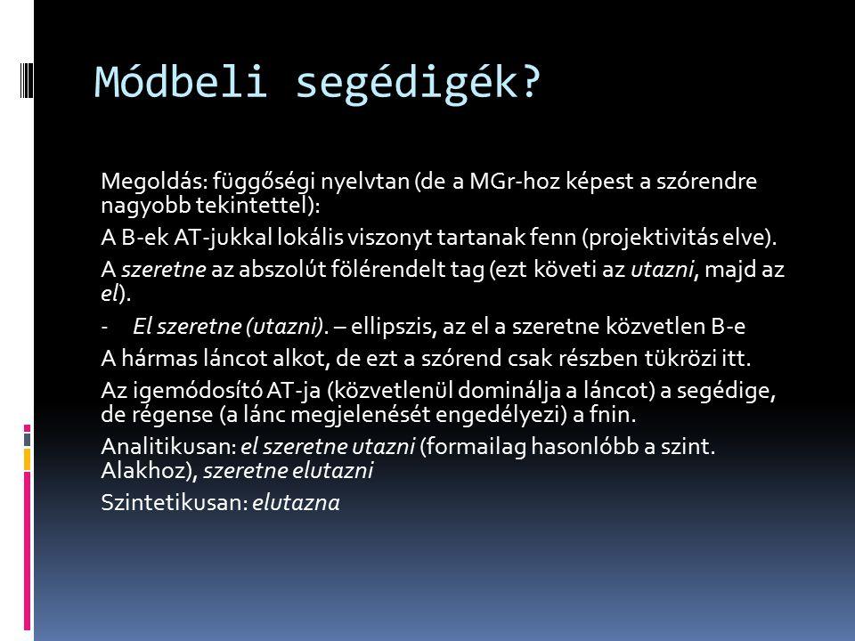 Módbeli segédigék Megoldás: függőségi nyelvtan (de a MGr-hoz képest a szórendre nagyobb tekintettel):