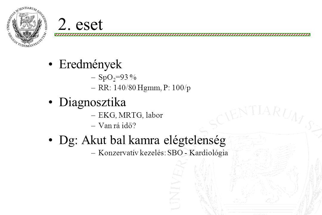 2. eset Eredmények Diagnosztika Dg: Akut bal kamra elégtelenség