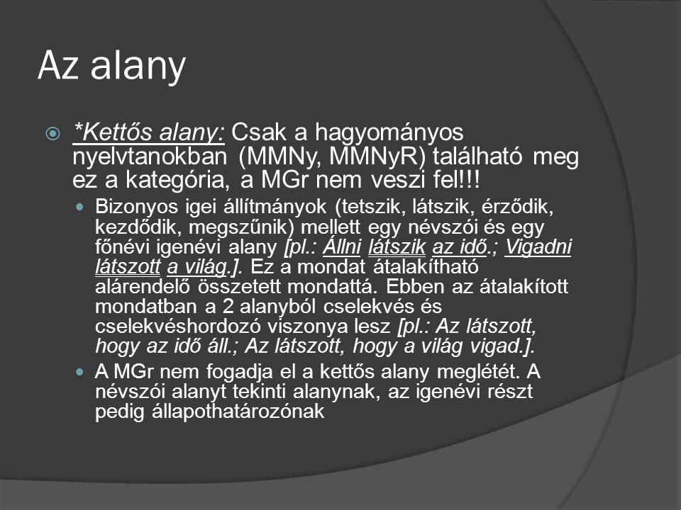 Az alany *Kettős alany: Csak a hagyományos nyelvtanokban (MMNy, MMNyR) található meg ez a kategória, a MGr nem veszi fel!!!