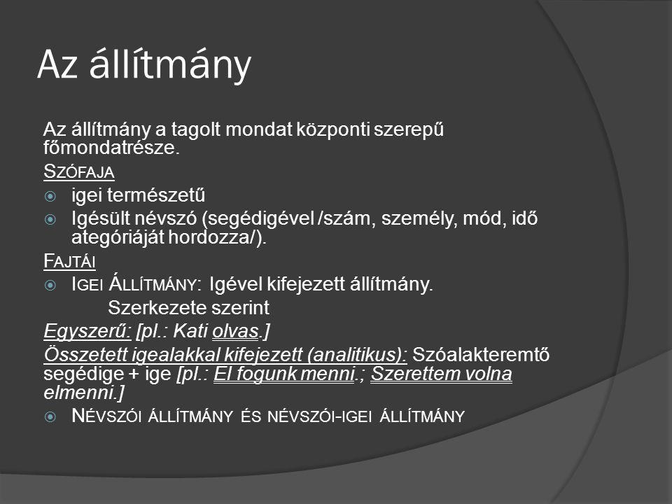Az állítmány Az állítmány a tagolt mondat központi szerepű főmondatrésze. Szófaja. igei természetű.