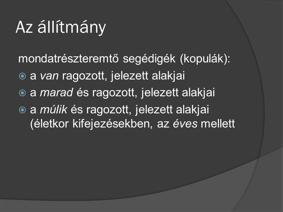 Az állítmány mondatrészteremtő segédigék (kopulák):