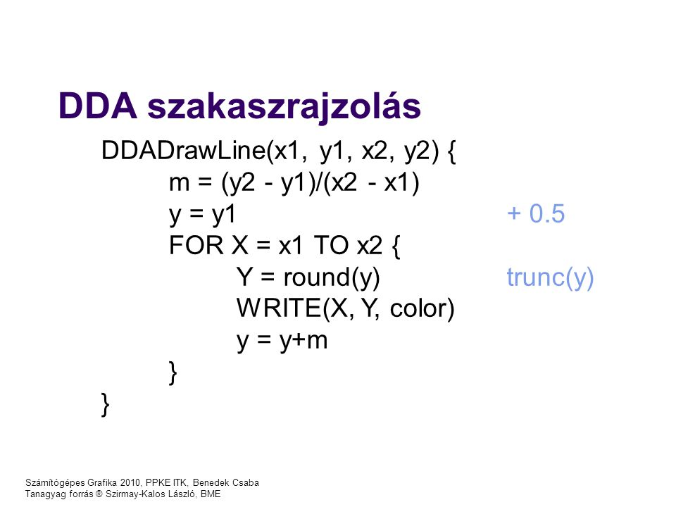 DDA szakaszrajzolás DDADrawLine(x1, y1, x2, y2) {