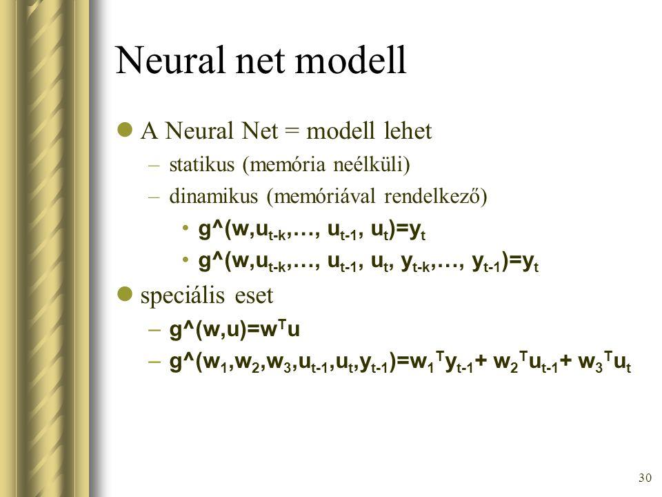 Neural net modell A Neural Net = modell lehet speciális eset