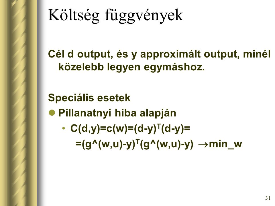 Költség függvények Cél d output, és y approximált output, minél közelebb legyen egymáshoz. Speciális esetek.