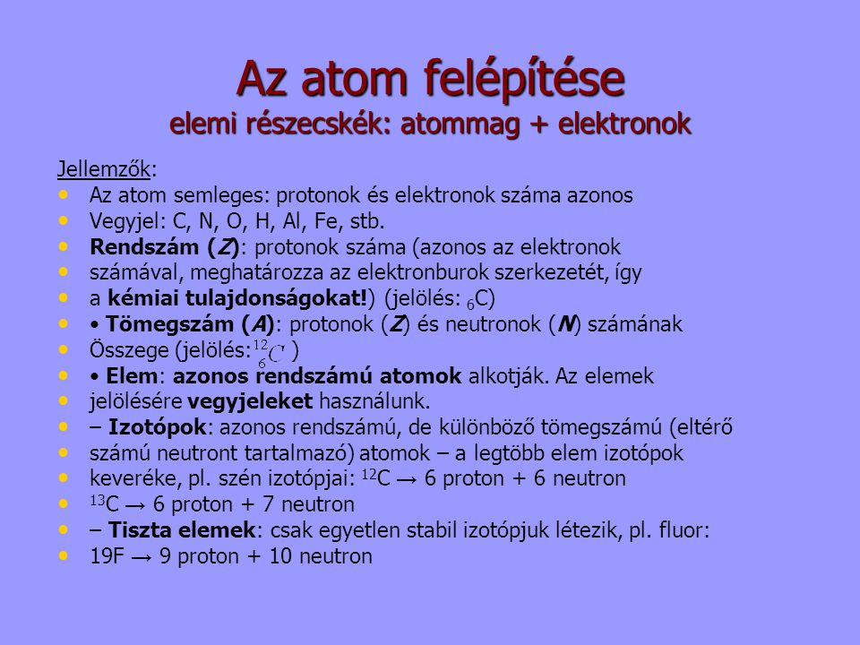 Az atom felépítése elemi részecskék: atommag + elektronok