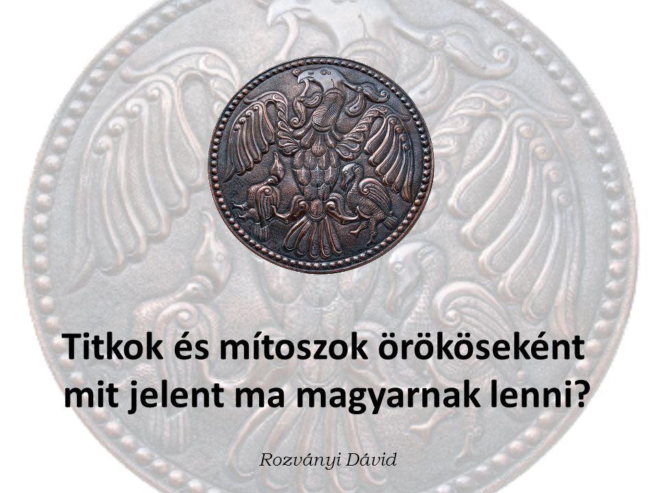 Titkok és mítoszok örököseként mit jelent ma magyarnak lenni