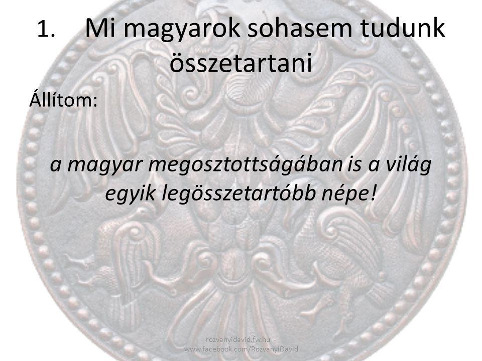 1. Mi magyarok sohasem tudunk összetartani
