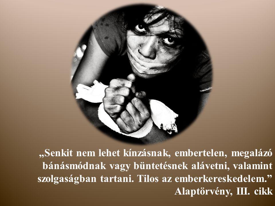 """""""Senkit nem lehet kínzásnak, embertelen, megalázó bánásmódnak vagy büntetésnek alávetni, valamint szolgaságban tartani."""