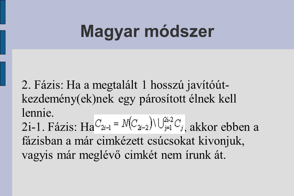 Magyar módszer 2. Fázis: Ha a megtalált 1 hosszú javítóút-kezdemény(ek)nek egy párosított élnek kell lennie.