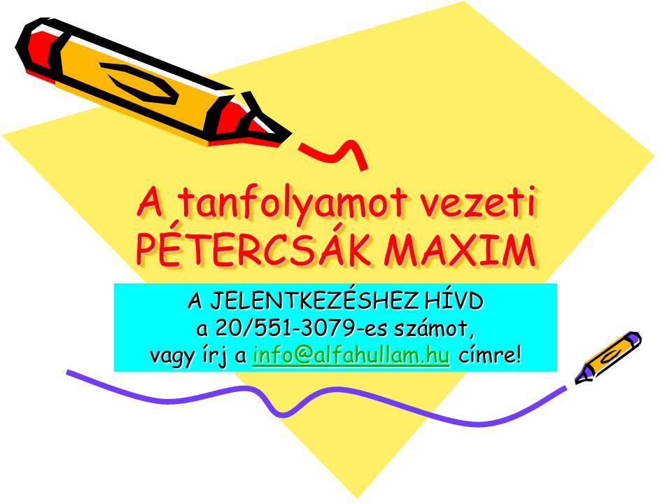 A tanfolyamot vezeti PÉTERCSÁK MAXIM