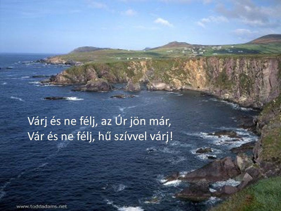 Várj és ne félj, az Úr jön már, Vár és ne félj, hű szívvel várj!