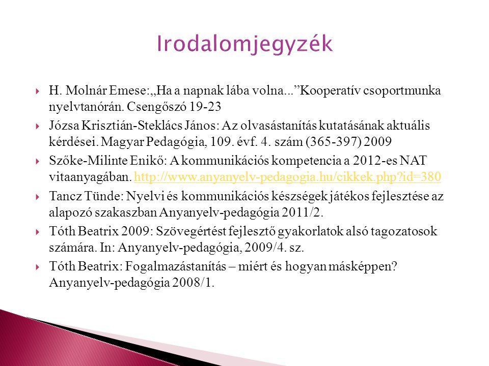 """Irodalomjegyzék H. Molnár Emese:""""Ha a napnak lába volna... Kooperatív csoportmunka nyelvtanórán. Csengőszó 19-23."""