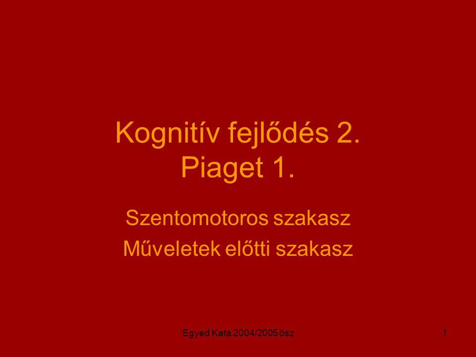 Kognitív fejlődés 2. Piaget 1.