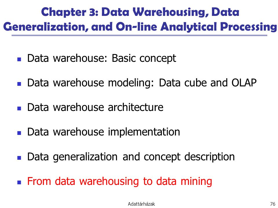 Chapter 3: Data Warehousing, Data Generalization, and On-line Analytical Processing
