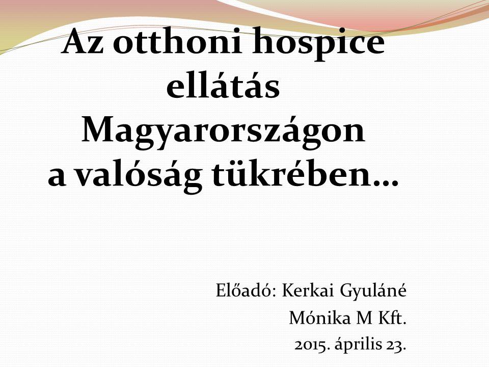 Az otthoni hospice ellátás Magyarországon a valóság tükrében…