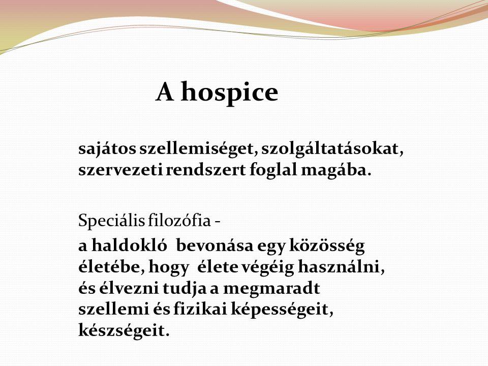 A hospice sajátos szellemiséget, szolgáltatásokat, szervezeti rendszert foglal magába. Speciális filozófia -