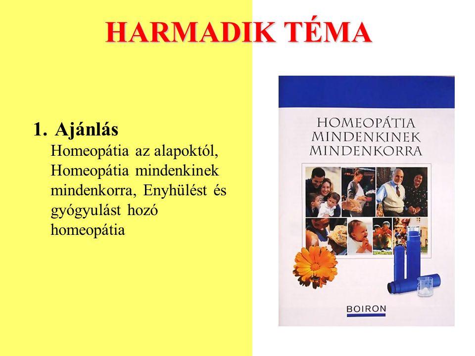 HARMADIK TÉMA Ajánlás Homeopátia az alapoktól, Homeopátia mindenkinek mindenkorra, Enyhülést és gyógyulást hozó homeopátia.