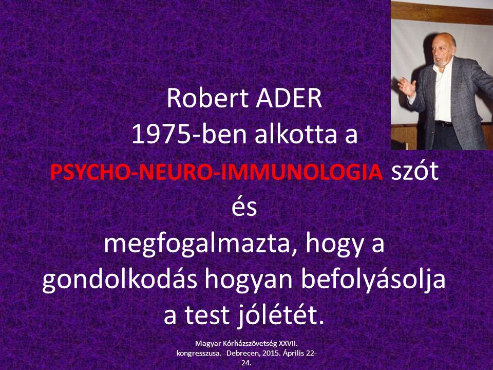 Robert ADER 1975-ben alkotta a PSYCHO-NEURO-IMMUNOLOGIA szót és megfogalmazta, hogy a gondolkodás hogyan befolyásolja a test jólétét.