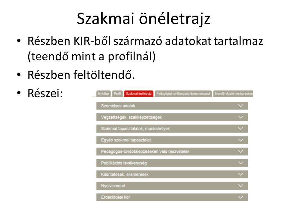 Szakmai önéletrajz Részben KIR-ből származó adatokat tartalmaz (teendő mint a profilnál) Részben feltöltendő.