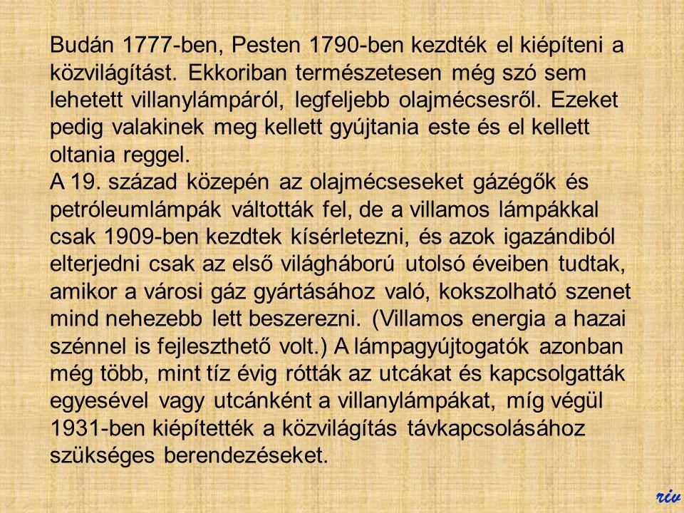 Budán 1777-ben, Pesten 1790-ben kezdték el kiépíteni a közvilágítást