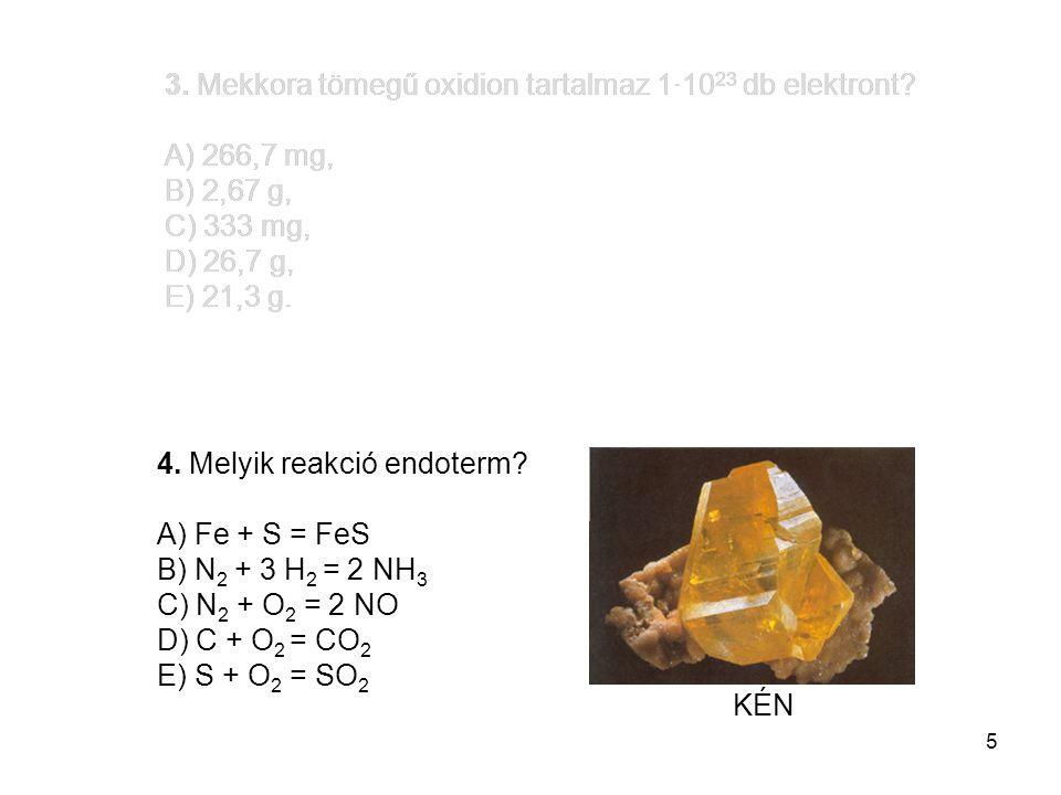 3. Mekkora tömegű oxidion tartalmaz 1·1023 db elektront A) 266,7 mg,