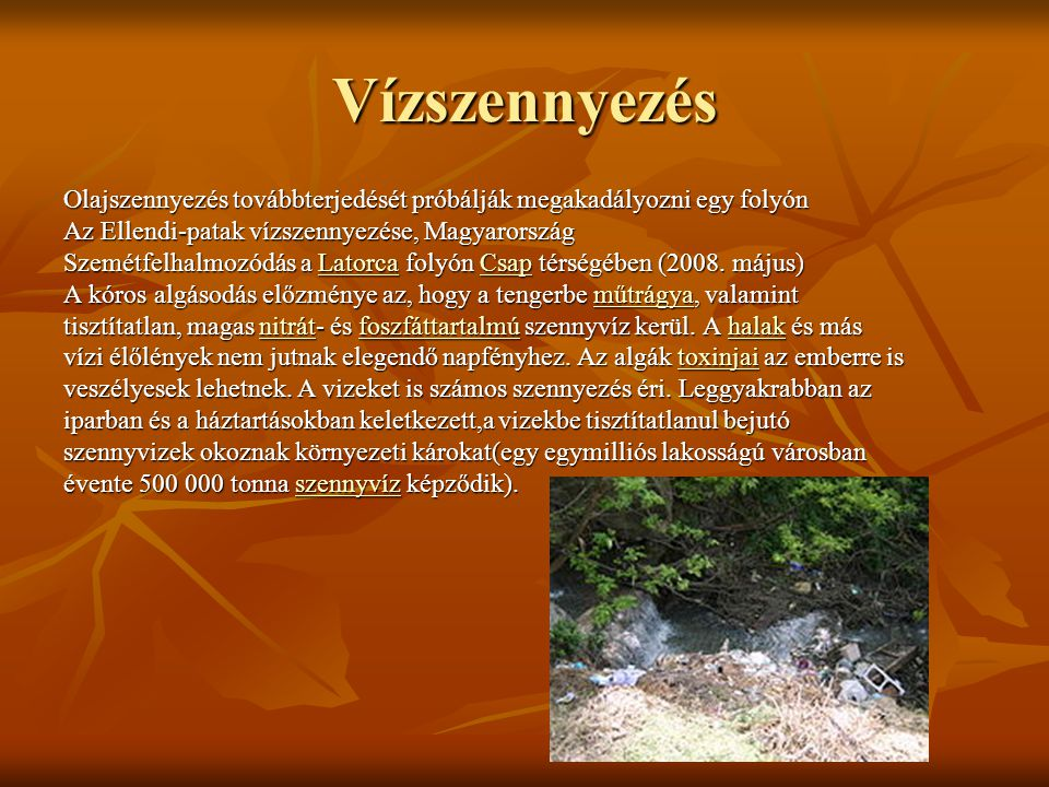 Vízszennyezés Olajszennyezés továbbterjedését próbálják megakadályozni egy folyón. Az Ellendi-patak vízszennyezése, Magyarország.