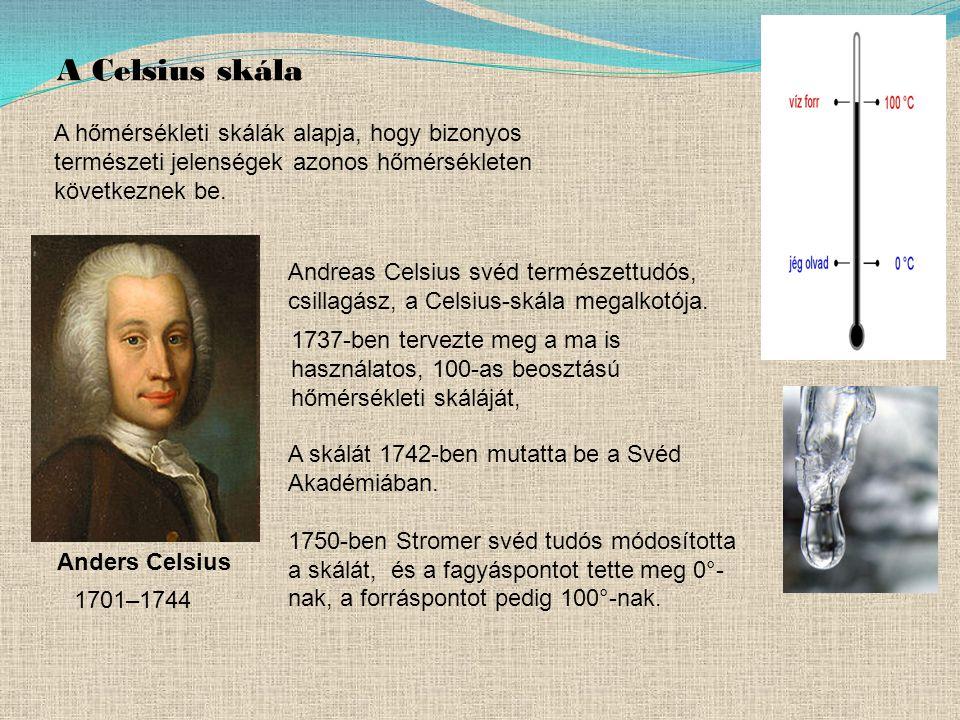 A Celsius skála A hőmérsékleti skálák alapja, hogy bizonyos természeti jelenségek azonos hőmérsékleten következnek be.
