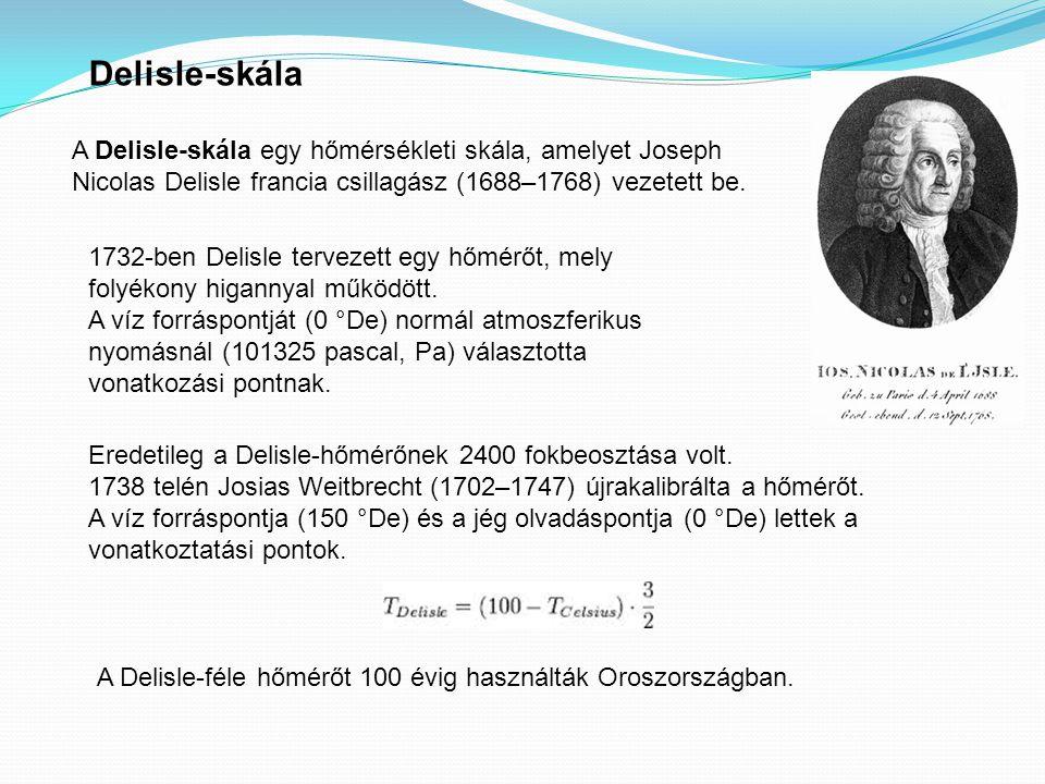 Delisle-skála A Delisle-skála egy hőmérsékleti skála, amelyet Joseph Nicolas Delisle francia csillagász (1688–1768) vezetett be.