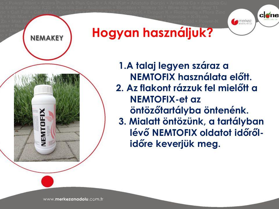 Hogyan használjuk NEMAKEY. 1.A talaj legyen száraz a NEMTOFIX használata előtt.