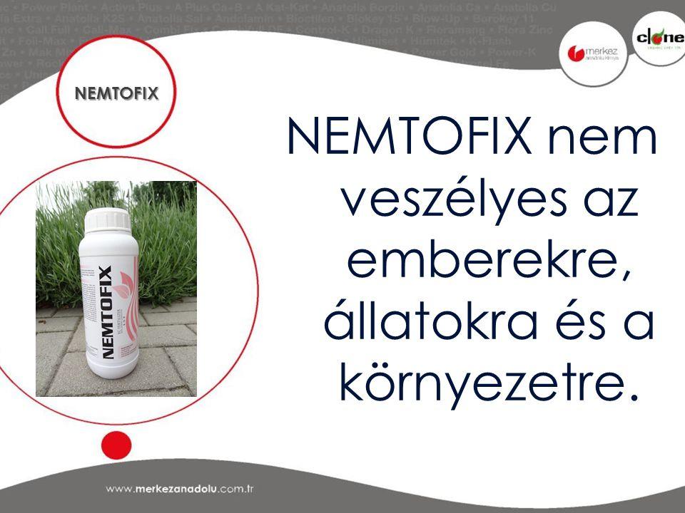 NEMTOFIX nem veszélyes az emberekre, állatokra és a környezetre.
