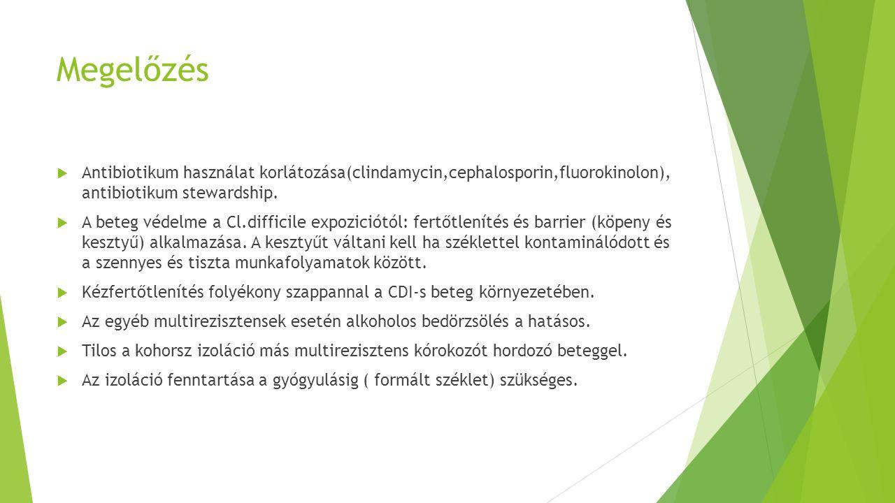 Megelőzés Antibiotikum használat korlátozása(clindamycin,cephalosporin,fluorokinolon), antibiotikum stewardship.